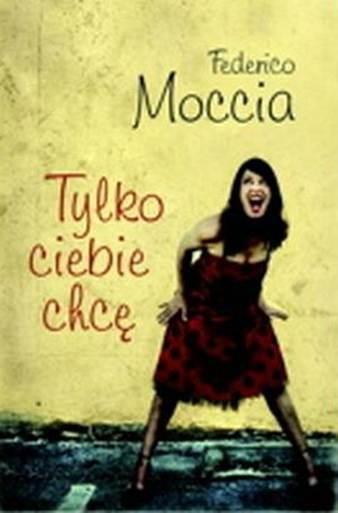 805dfe33a373f9 Federico Moccia. Tylko ciebie chcę