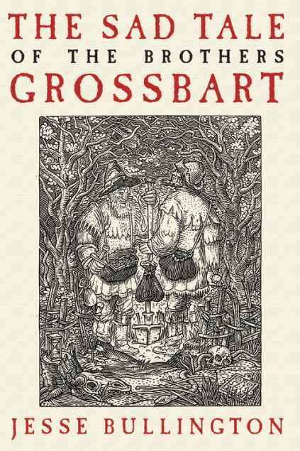 Jesse Bullington  The Sad Tale of the Brothers Grossbart