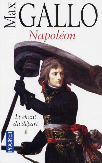 Max Gallo Napoleon Le Chant Du Depart