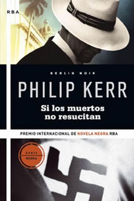 Philip Kerr. Si Los Muertos No Resucitan 75c2213e0f5